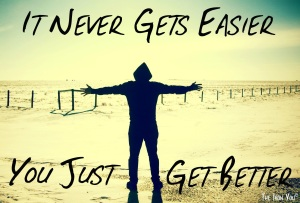 It Never Gets Easier
